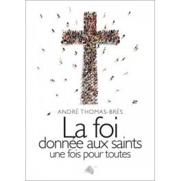 """""""La foi donnée aux saints une fois pour toute"""" par André Thomas-Brès"""