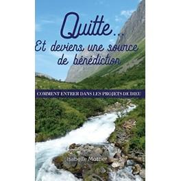 """""""Quitte et deviens une source de bénédiction"""" par Isabelle Mottier"""
