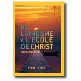 """""""De l'athéisme à l'école de Christ"""" par Frédéric Pica"""
