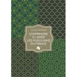 """""""Comprendre et aimer les musulmans en France"""" par  Salah Mokrani"""