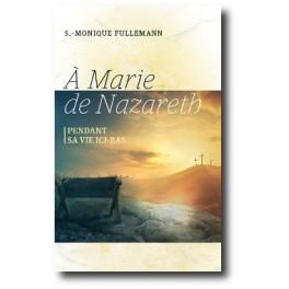 """""""A Marie de Nazareth"""" par soeur Monique Fullemann"""