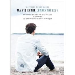 """""""Ma vie entre parenthèse"""" par Matthias Grandmarre"""