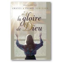 """""""A la gloire de Dieu - chants et poèmes nouveaux"""" par Delly Ducret"""