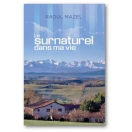"""""""Le surnaturel dans ma vie"""" par Raoul Mazel"""