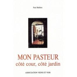 """""""mon pasteur, côté cour, côté jardin"""" par Paul Ballière"""