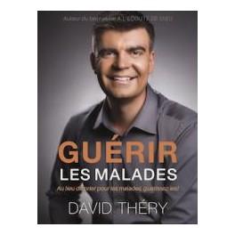 """""""Guérir les malades - Au lieu de prier pour les malades, guérissez-les"""" par David Théry"""