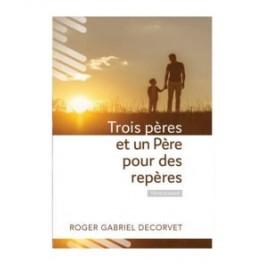 """""""Trois pères et un Père pour des repères"""" par Roger Gabriel Décorvet"""