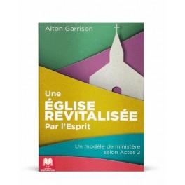 """""""Une église revitalisée par l'Esprit"""" par Alton Garrison"""
