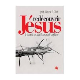 """""""Redécouvrir Jésus à travers ses souffrances et sa gloire"""" par Jean-Claude Florin"""