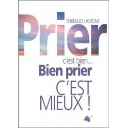 """""""Prier c'est bien ... bien prier c'est mieux!"""" par Thibaud Lavigne"""