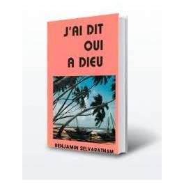 """J'ai dit oui à Dieu"" par Benjamin Selaratnam"