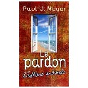 """Le pardon, l'ultime miracle"" par Paul J. Meyer"