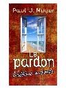"""""""Le pardon, l'ultime miracle"""" par Paul J. Meyer"""