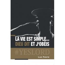 """""""La vie est simple ... Dieu dit et j'obéis"""" par Luc Favre"""