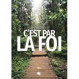"""""""C'est par la foi"""" par Guy Hamelle"""