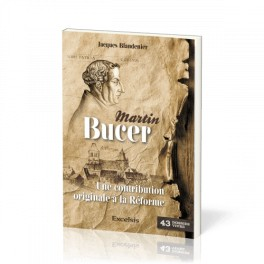 """""""Martin Bucer - une contribution originale à la réforme - Dossier vivre No 43"""" par Jacques Blandenier"""
