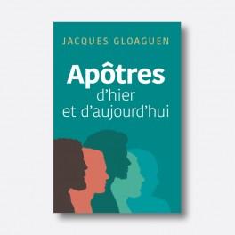 """""""Apôtre d'hier et d'aujourd'hui"""" par Jacques Gloaguen"""