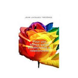 """""""Pour une bonne santé émotionnelle et relationnelle"""" par Jean-Jacques Trézères"""