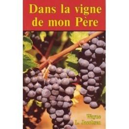 """""""Dans la vigne de mon père"""" par Wayne L. Jacobsen"""