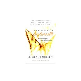 """""""La libération émotionnelle, le chemin pour sortir de la dépression"""" par Grant Mullen"""