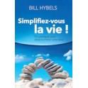 """""""Simplifiez-vous la vie"""" par Bill Hybels"""