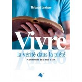 """""""Vivre la vérité dans la piété"""" par Thibaud Lavigne"""