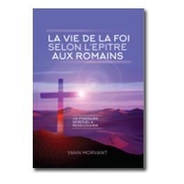 """""""La vie de la foi selon l'épître aux Romains"""" par Yann Morvant"""