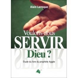 """""""Voulons-nous servir Dieu?"""" par Alain Larroque"""