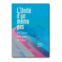 """""""L'unité d'un même pas des églises haïtiennes de France"""" par Joseph Henrilus Jinius"""